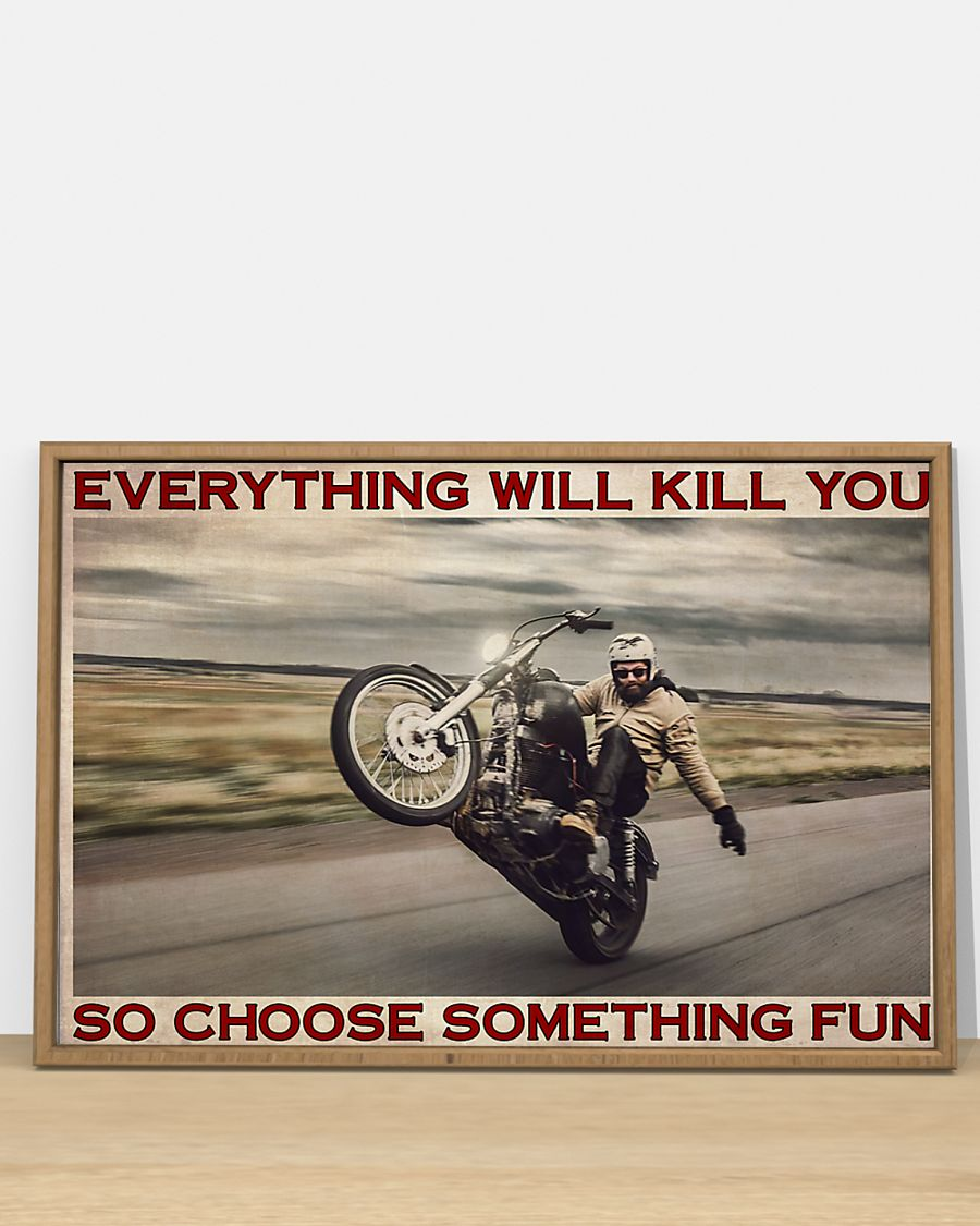 vintage man with motor everything will kill you so choose something fun poster 2