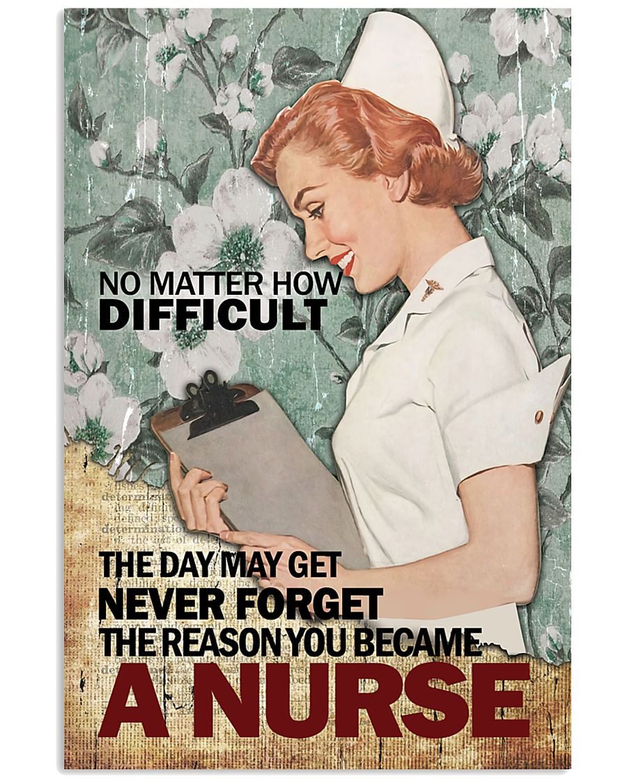 vintage no matter how difficult the day may get never forget the reason you became a nurse poster 1
