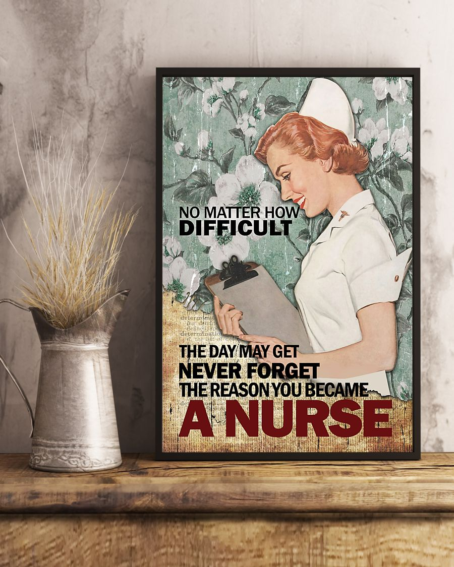 vintage no matter how difficult the day may get never forget the reason you became a nurse poster 2