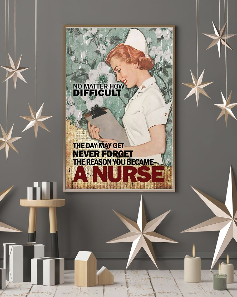 vintage no matter how difficult the day may get never forget the reason you became a nurse poster 3