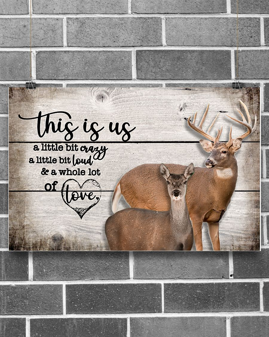 deer this is us a little bit crazy a little bit loud and a whole lot of love poster 1
