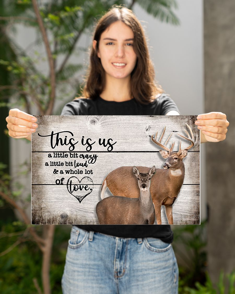 deer this is us a little bit crazy a little bit loud and a whole lot of love poster 2