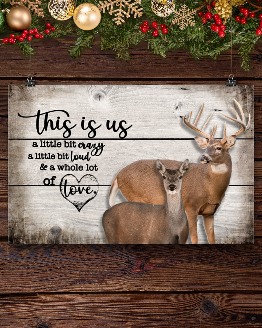 deer this is us a little bit crazy a little bit loud and a whole lot of love poster 3