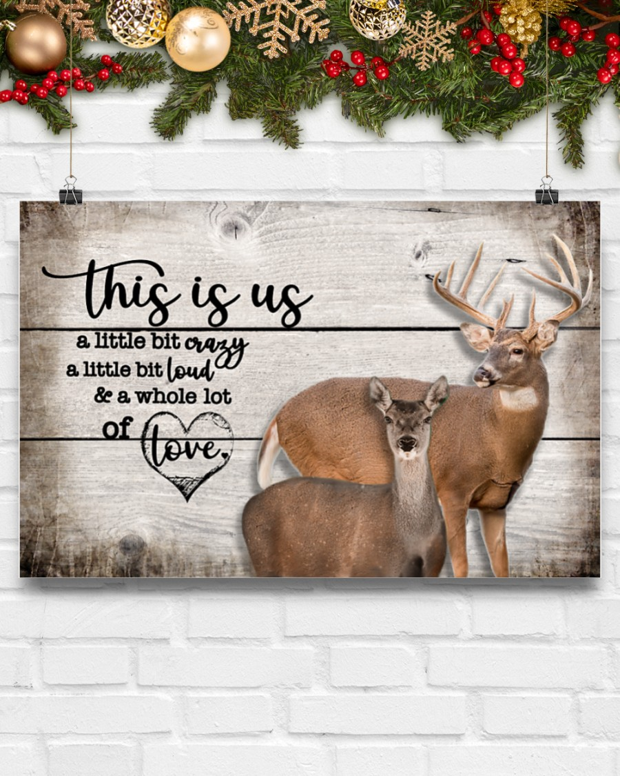 deer this is us a little bit crazy a little bit loud and a whole lot of love poster 4