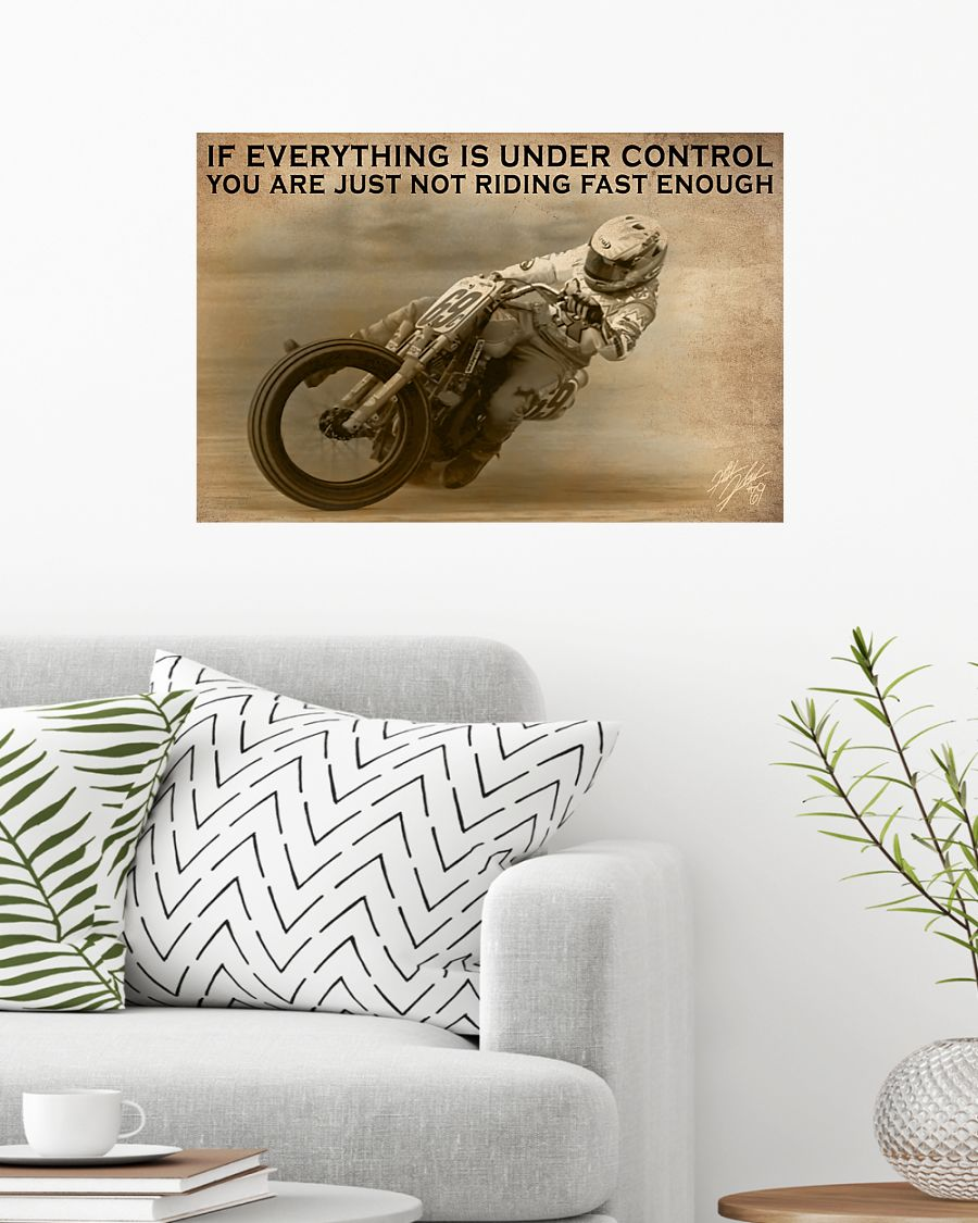 motocross if everything is under control you are just not driving fast enough poster 2