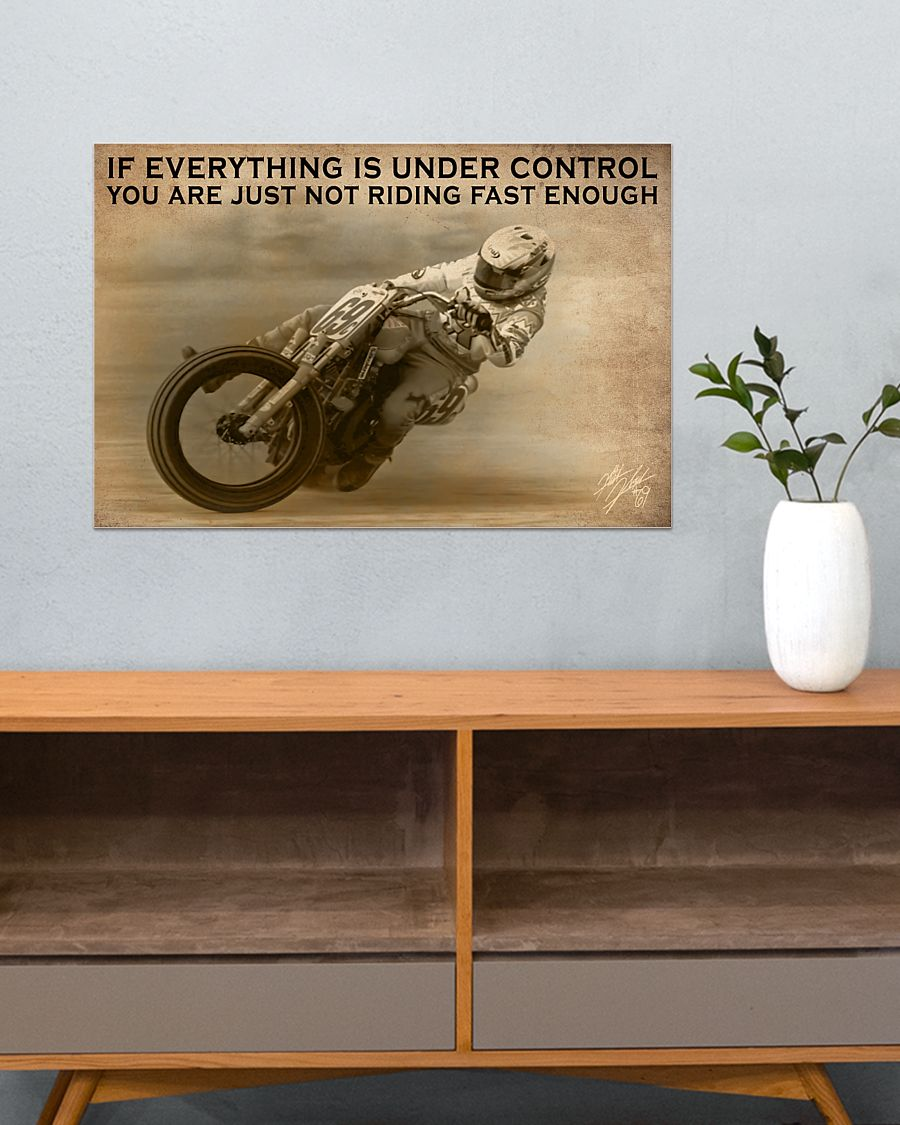 motocross if everything is under control you are just not driving fast enough poster 3