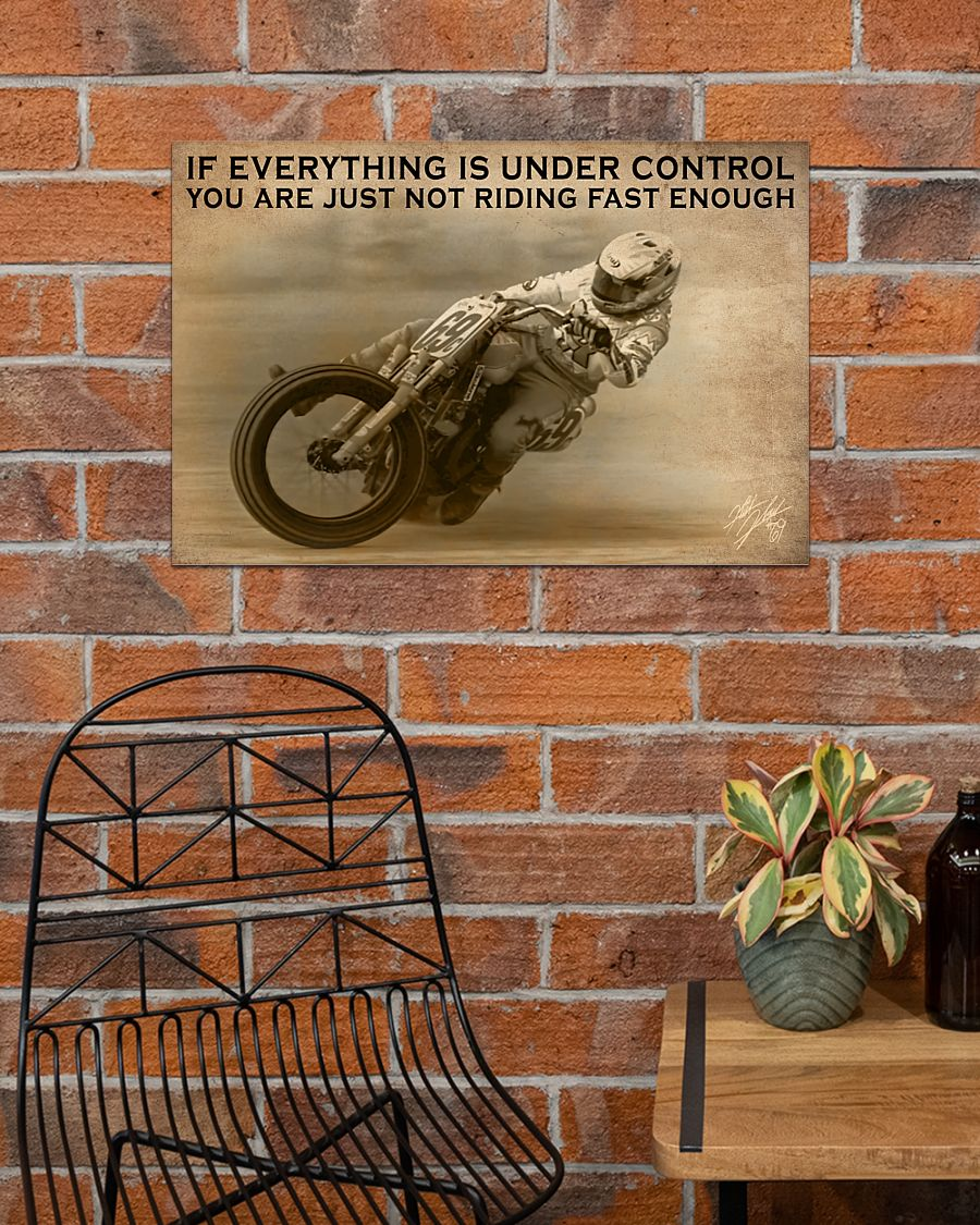 motocross if everything is under control you are just not driving fast enough poster 4