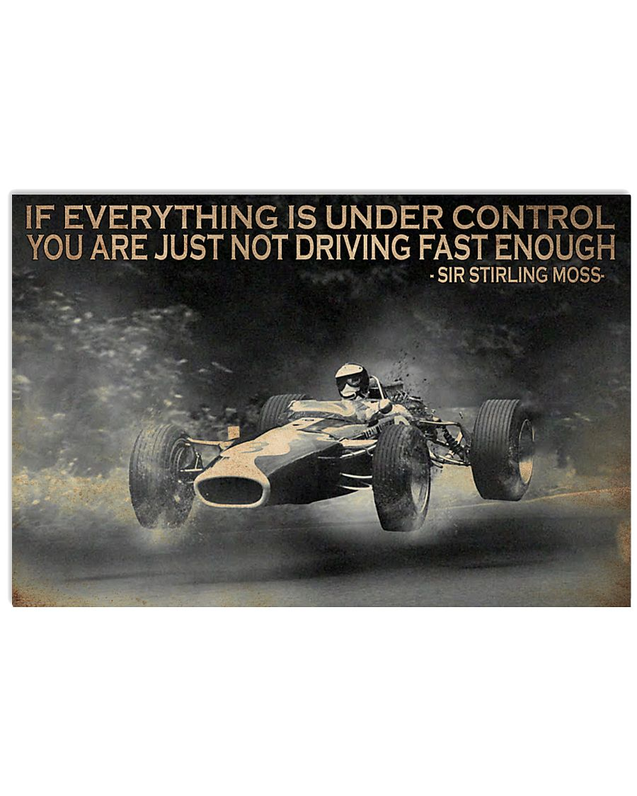 racing if everything is under control you are just not driving fast enough poster 1