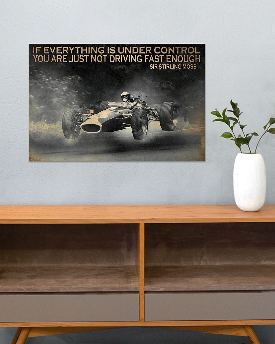 racing if everything is under control you are just not driving fast enough poster 3