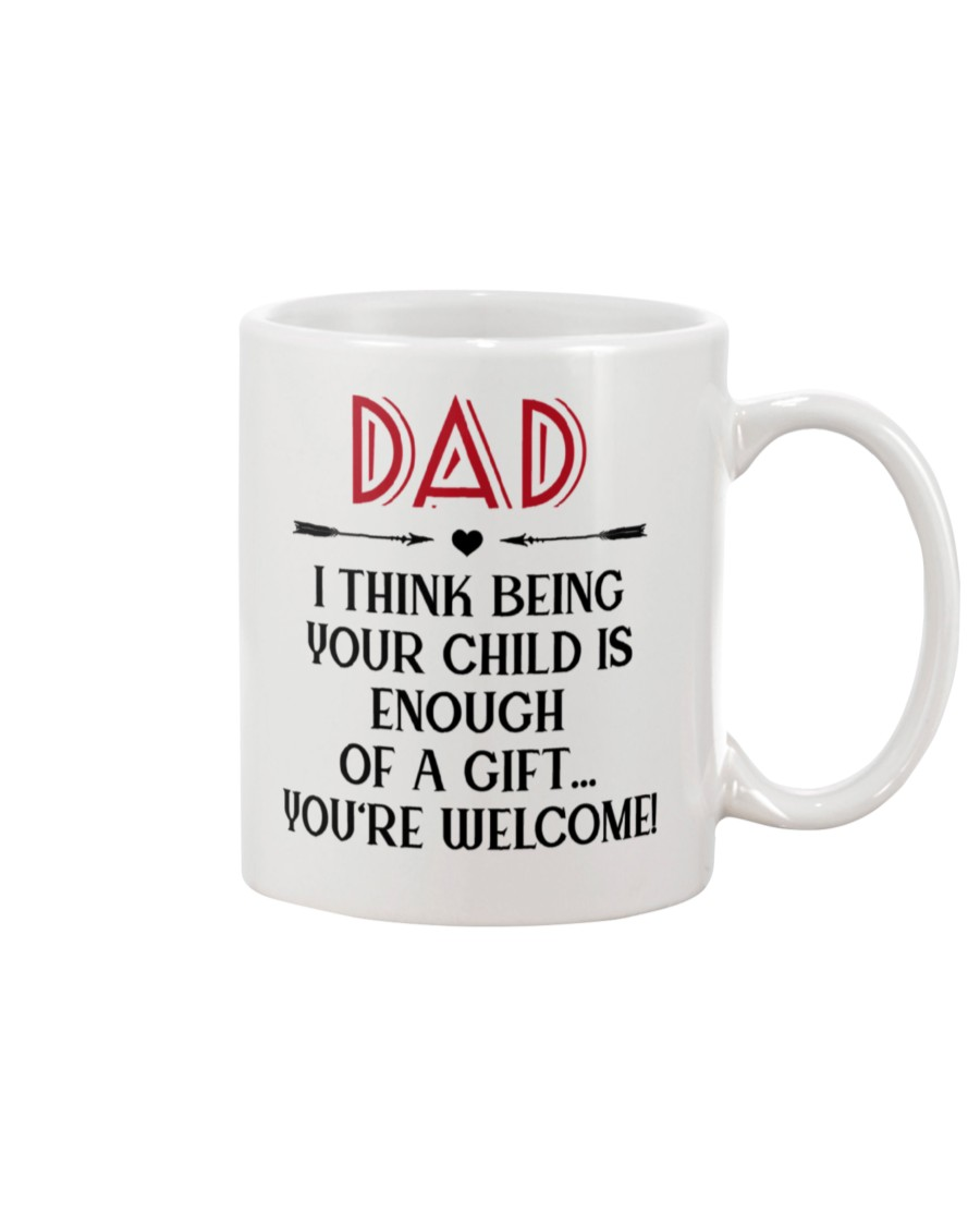 dad i think being your child is enough of a gift youre welcome mug 3