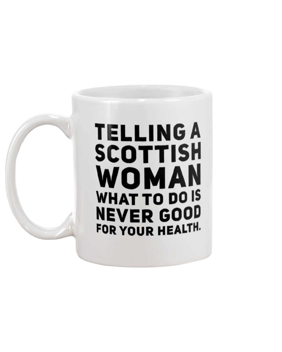 telling a scottish woman what to do i never good for your health mug 5