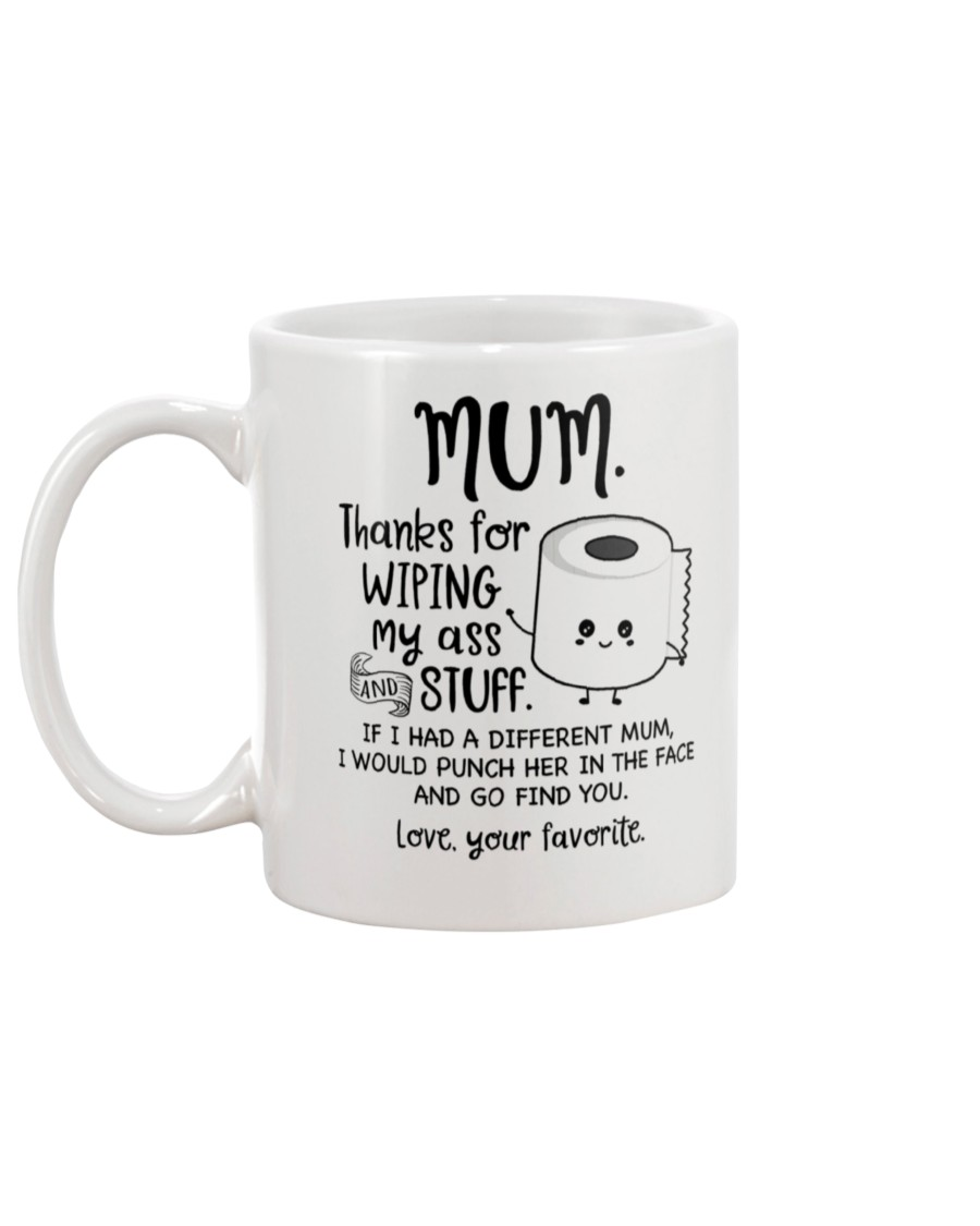 thanks for wiping my butt and stuff mom birthday gifts mug 5