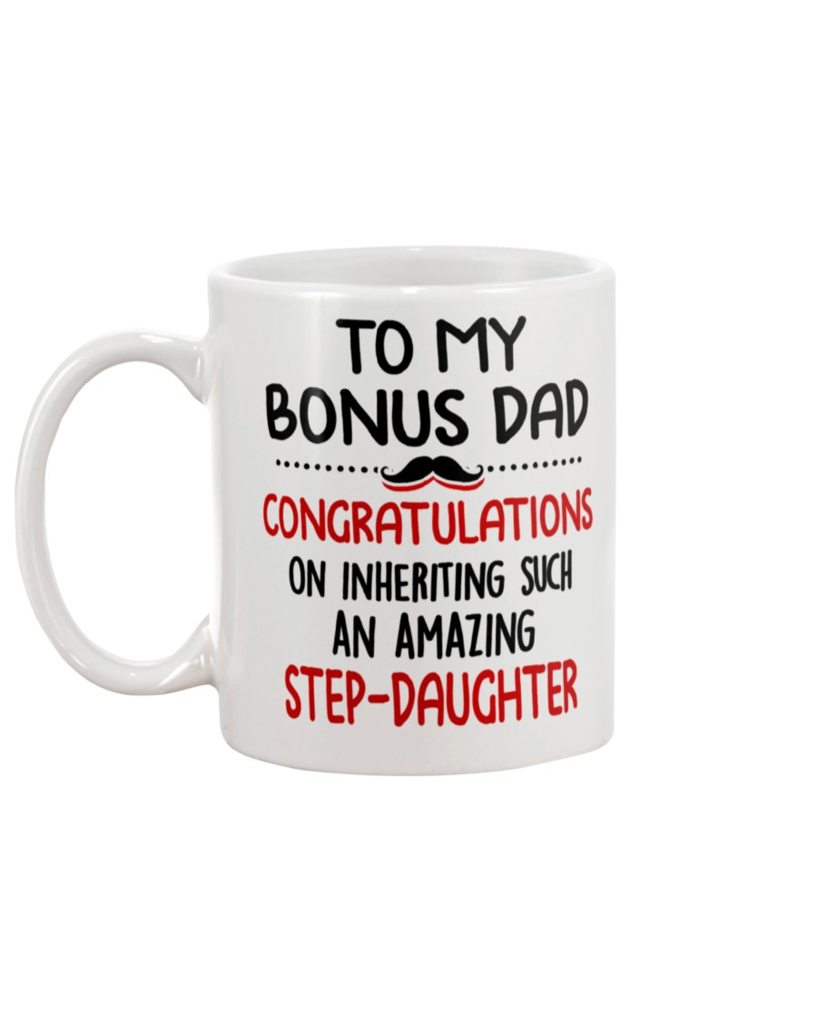 to my bonus dad congratulations on inheriting such an amazing step daughter happy father's day mug 5