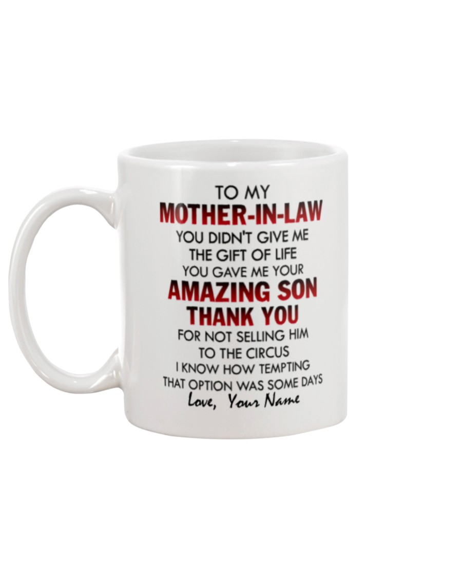 to my mother-in-law you didnt give me the gift of life you gave me your amazing son mug 3
