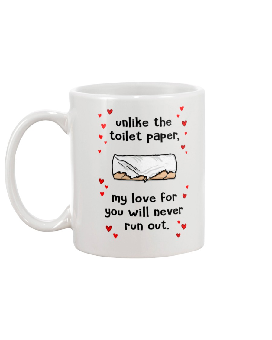 unlike the toilet paper my love for you will never run out mug 5