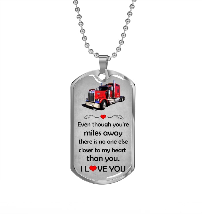 even though you're miles away i love you trucker dog tag 2