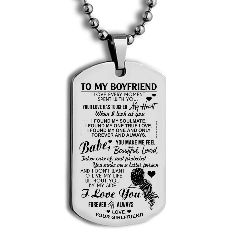 to my boyfriend i love every moment spent with you i love you forever and always love your girlfriend dog tag 3