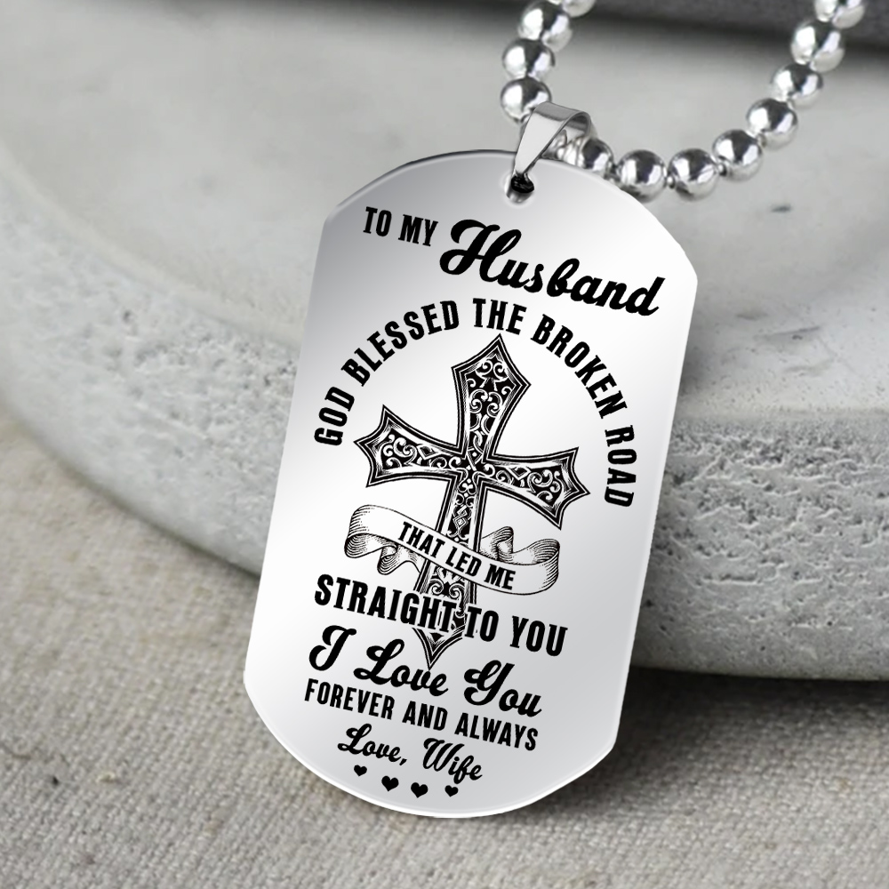 to my husband God blessed the broken road i love you forever and always love wife dog tag 5