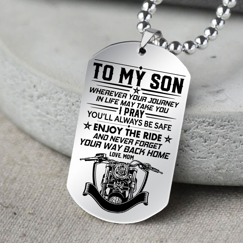 to my son i pray you'll always be safe enjoy the ride your mom dog tag 5