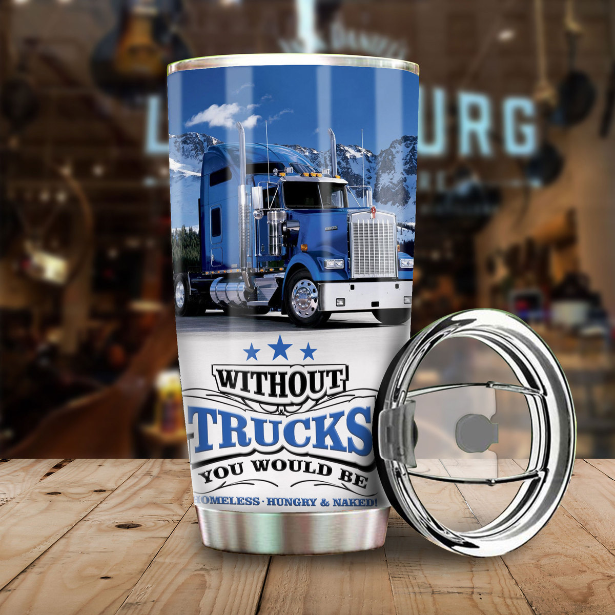 without trucks you would be all over print stainless steel tumbler 4