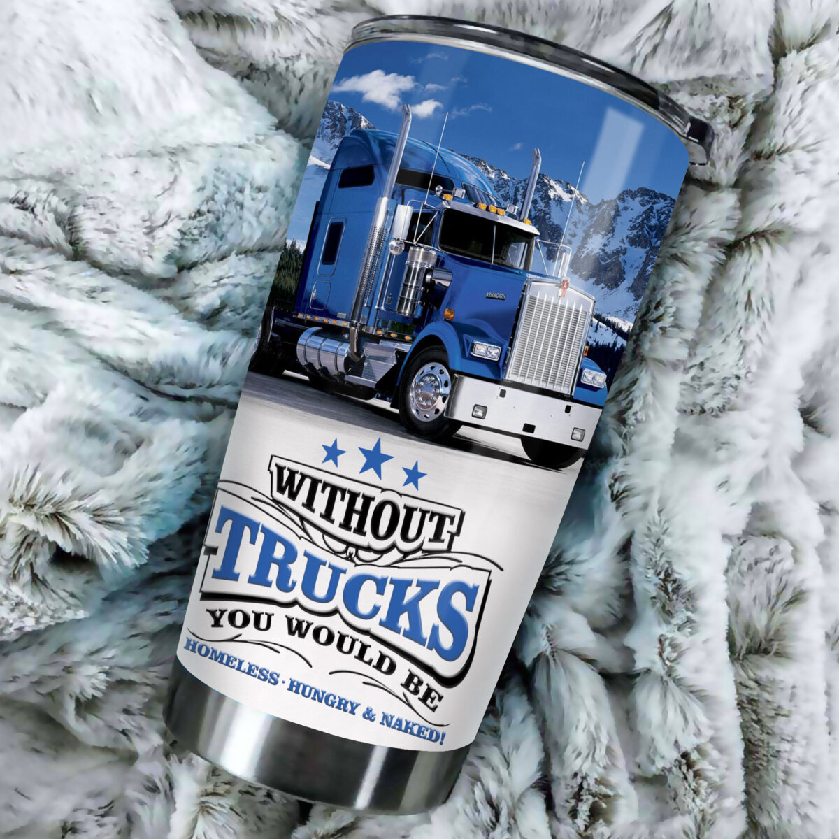 without trucks you would be all over print stainless steel tumbler 5