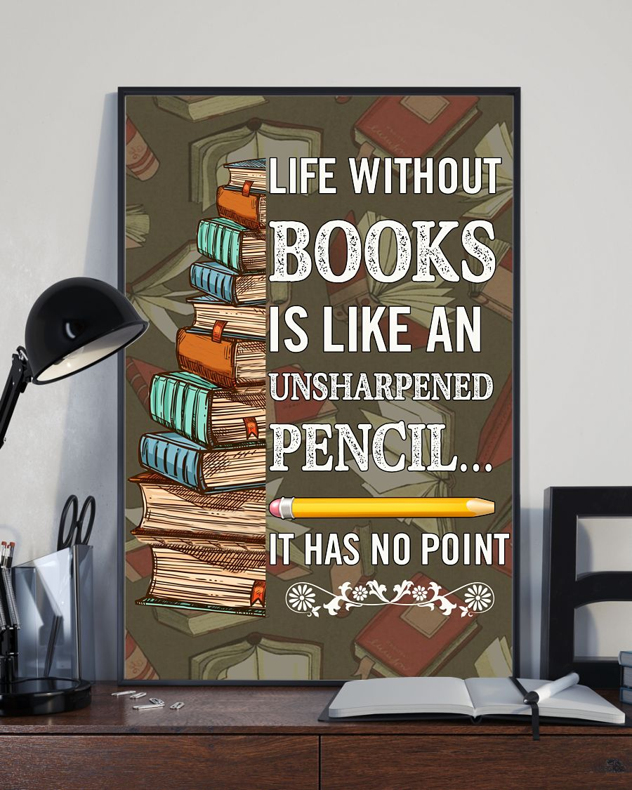 life without books is like an unsharpened pencil it has no point poster 3