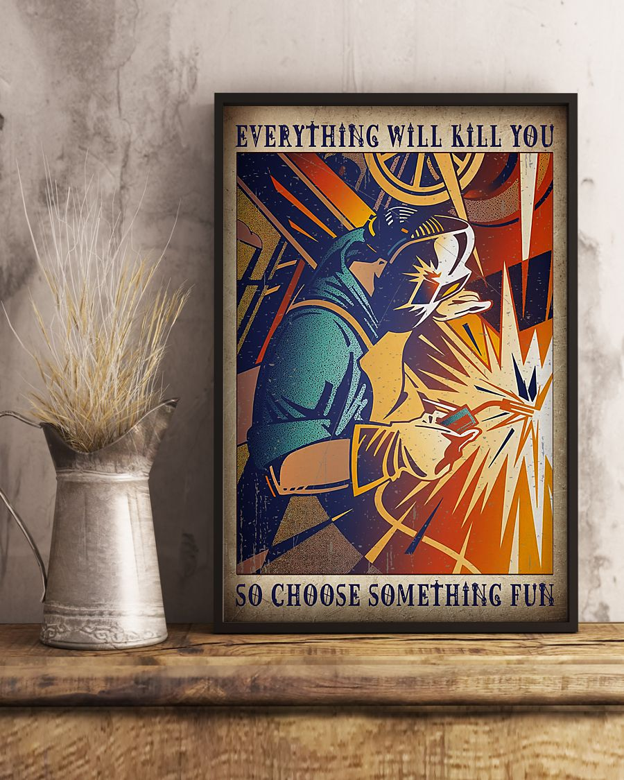 retro welder everything will kill you so choose something fun poster 4