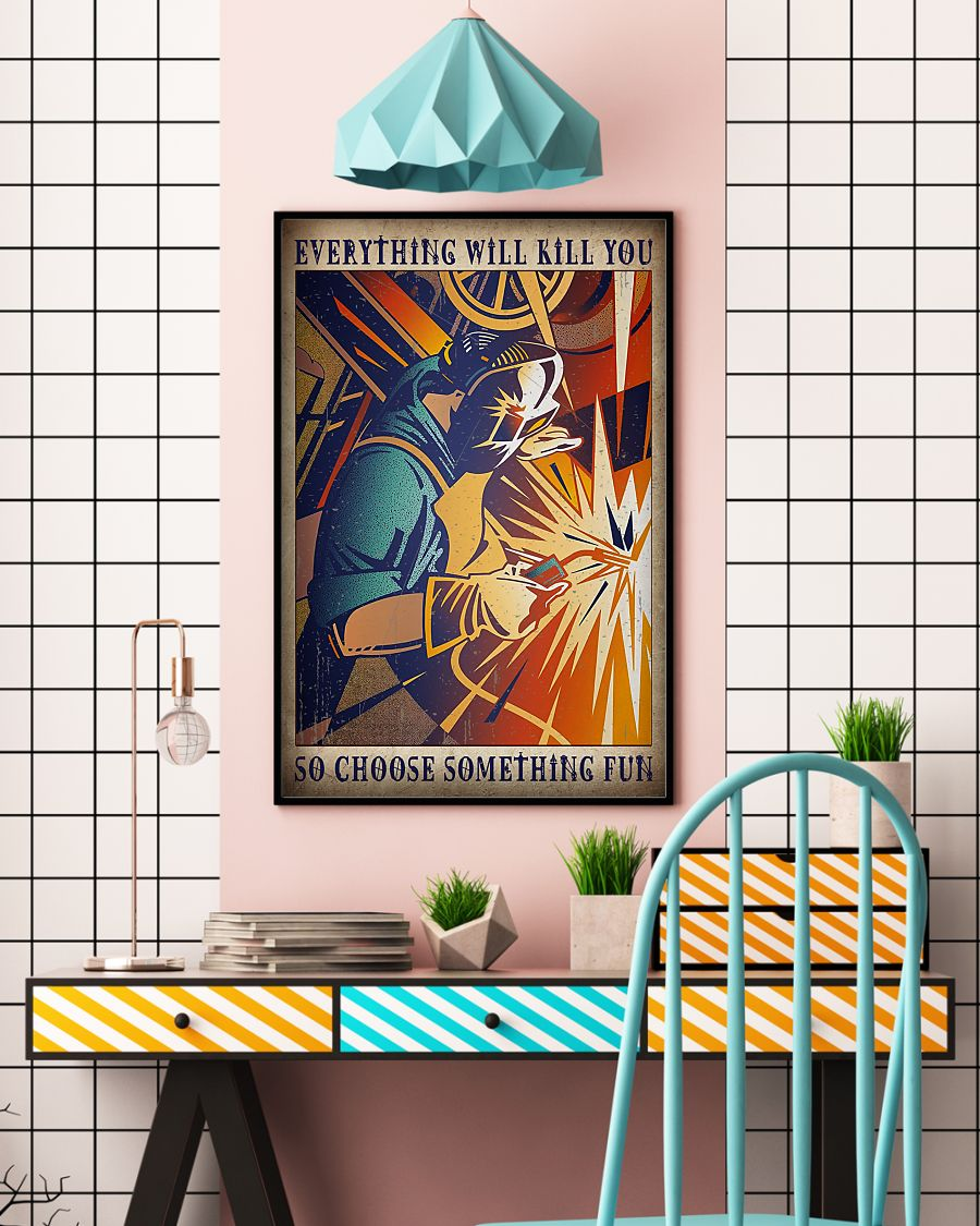 retro welder everything will kill you so choose something fun poster 5
