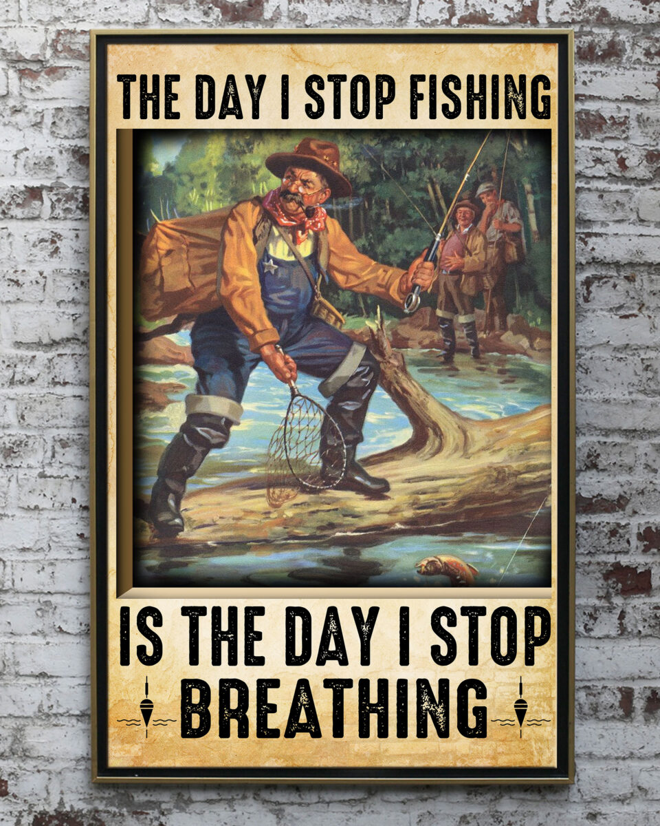 the day i stop fishing is the day i stop breathing old man poster 5