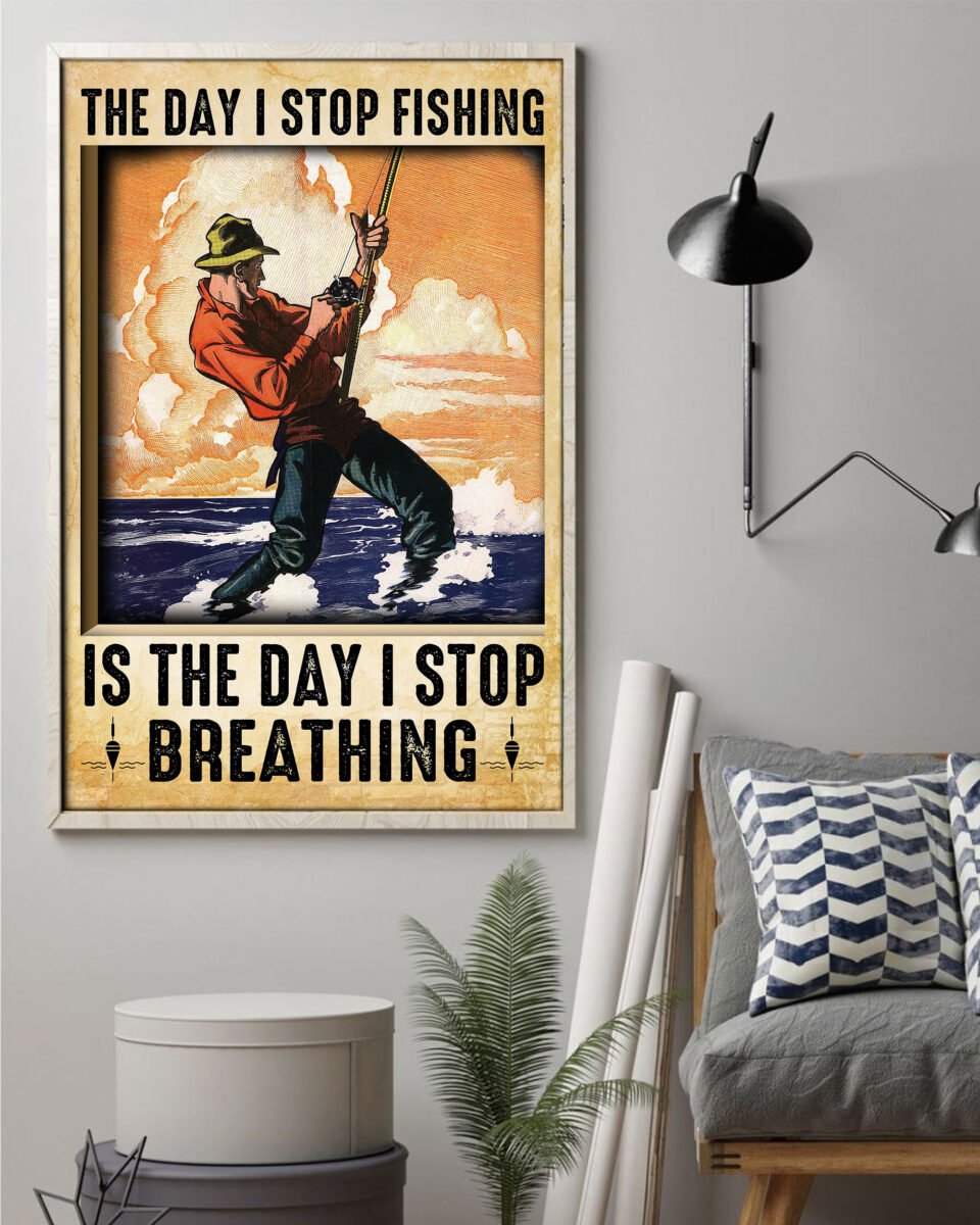 the day i stop fishing is the day i stop breathing poster 3