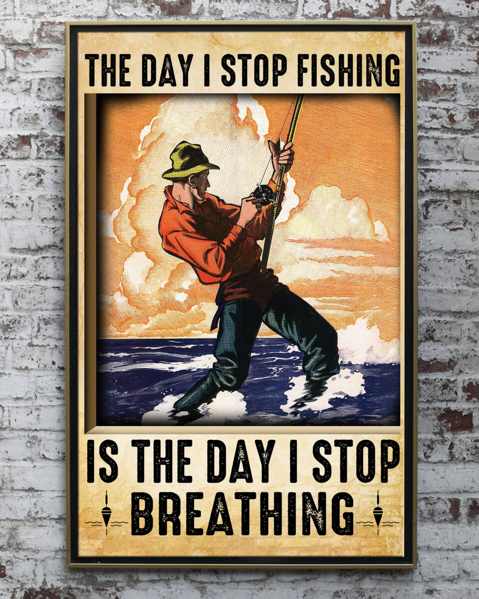 the day i stop fishing is the day i stop breathing poster 4