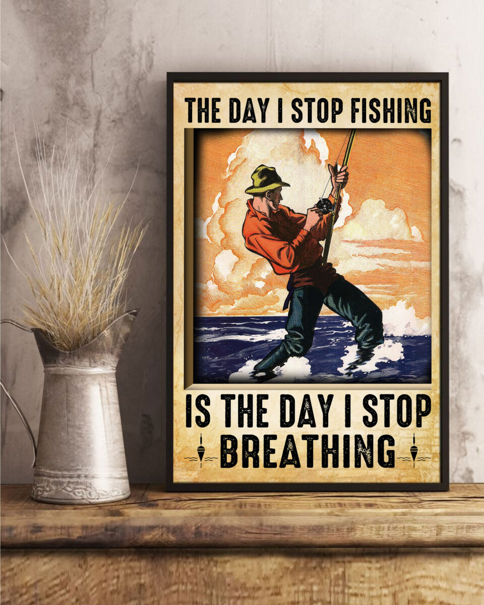 the day i stop fishing is the day i stop breathing poster 5