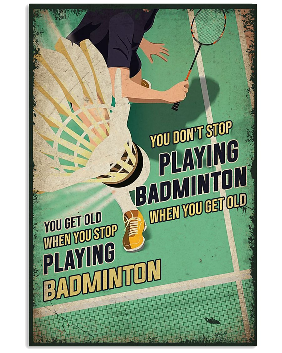 you dont stop playing badminton when you get old you get old when you stop playing badminton poster 2