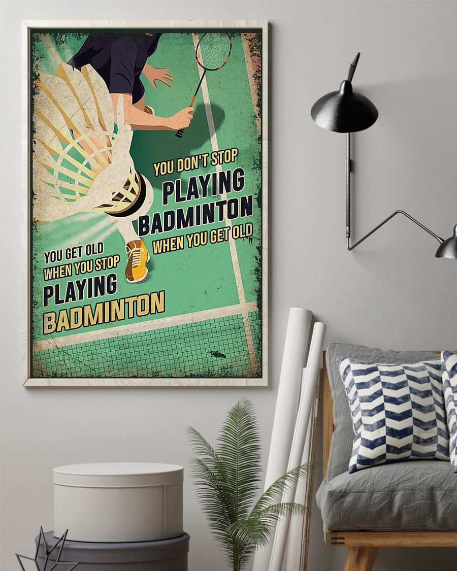 you dont stop playing badminton when you get old you get old when you stop playing badminton poster 3