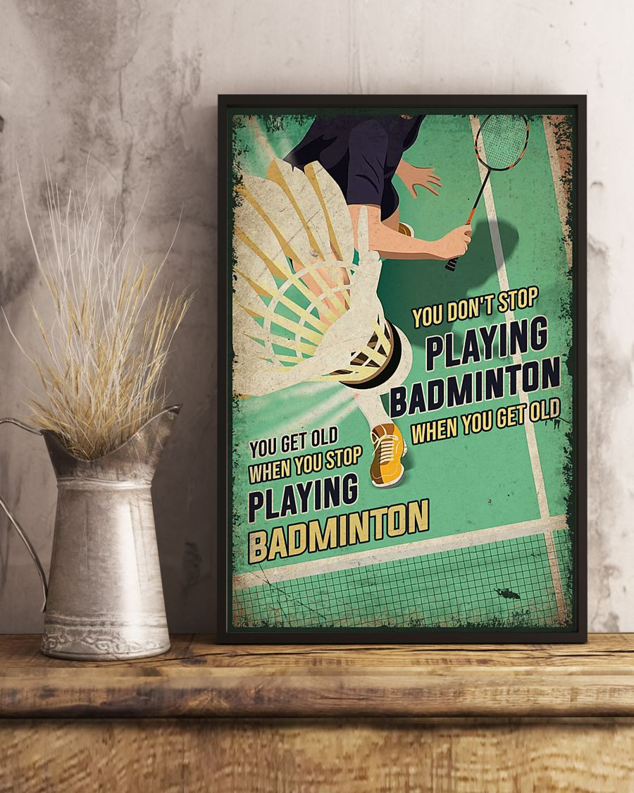 you dont stop playing badminton when you get old you get old when you stop playing badminton poster 4