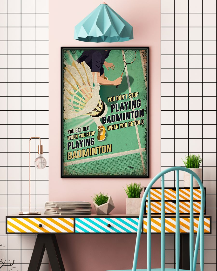 you dont stop playing badminton when you get old you get old when you stop playing badminton poster 5