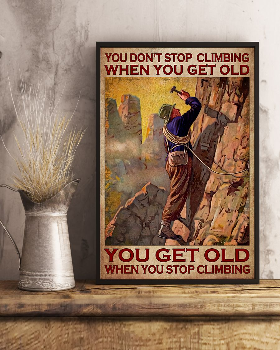you dont stop playing climbing when you get old you get old when you stop playing climbing poster 4