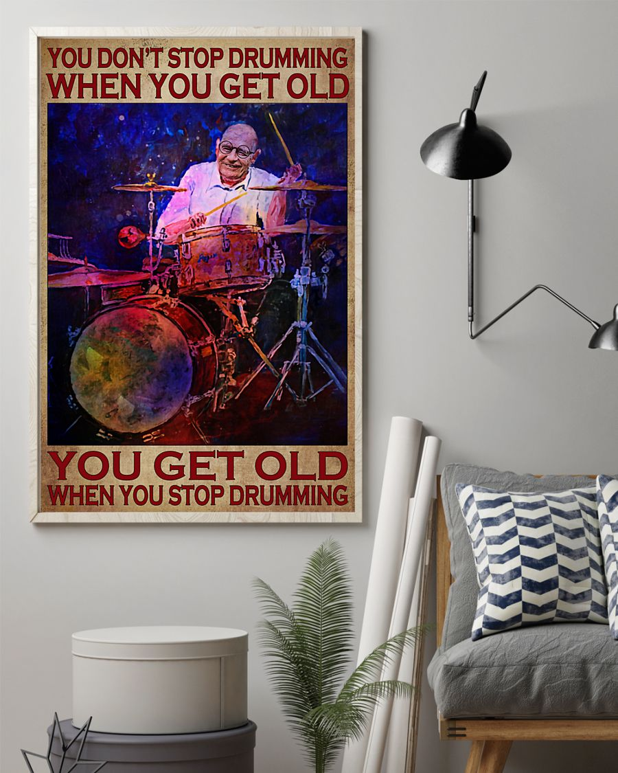 you dont stop playing drumming when you get old you get old when you stop playing drumming poster 3