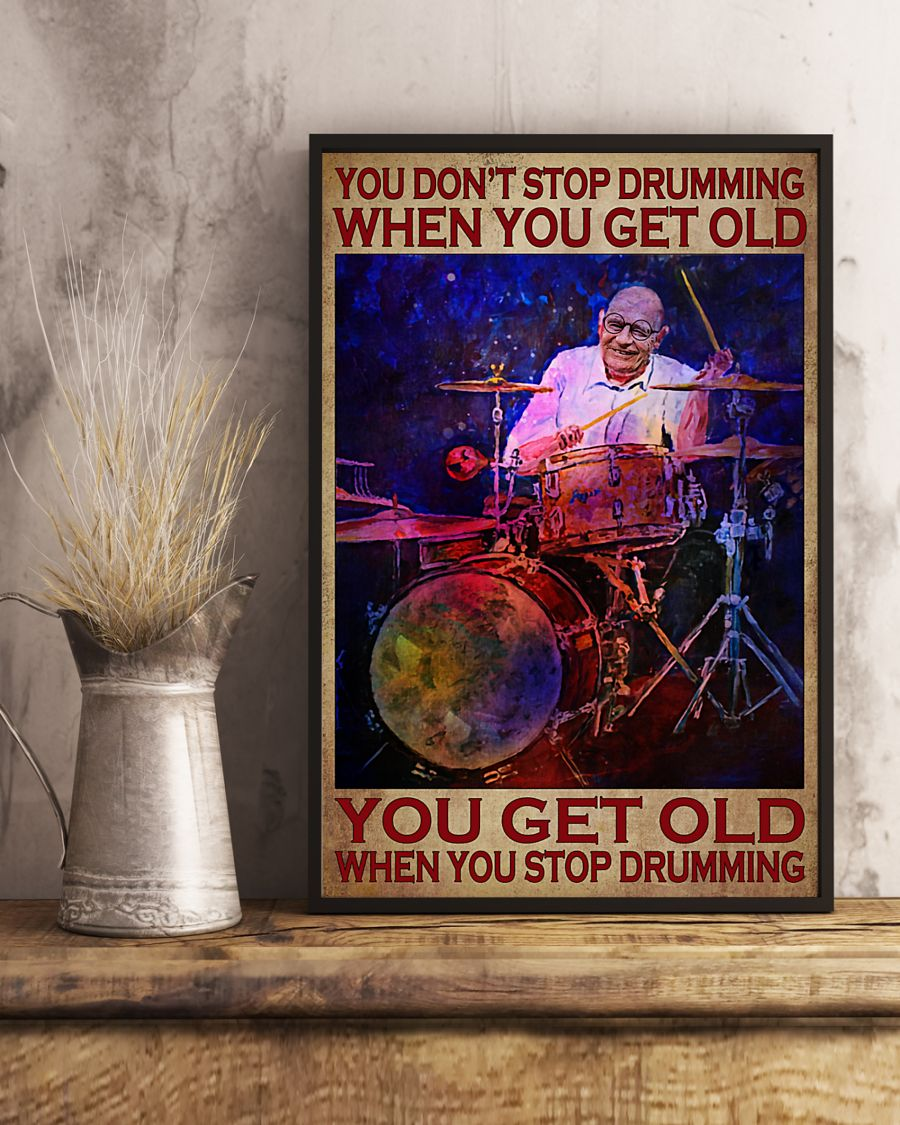 you dont stop playing drumming when you get old you get old when you stop playing drumming poster 4
