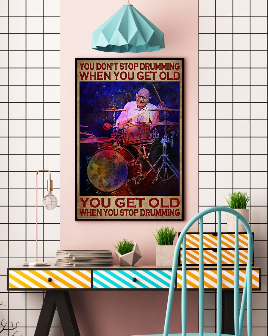 you dont stop playing drumming when you get old you get old when you stop playing drumming poster 5