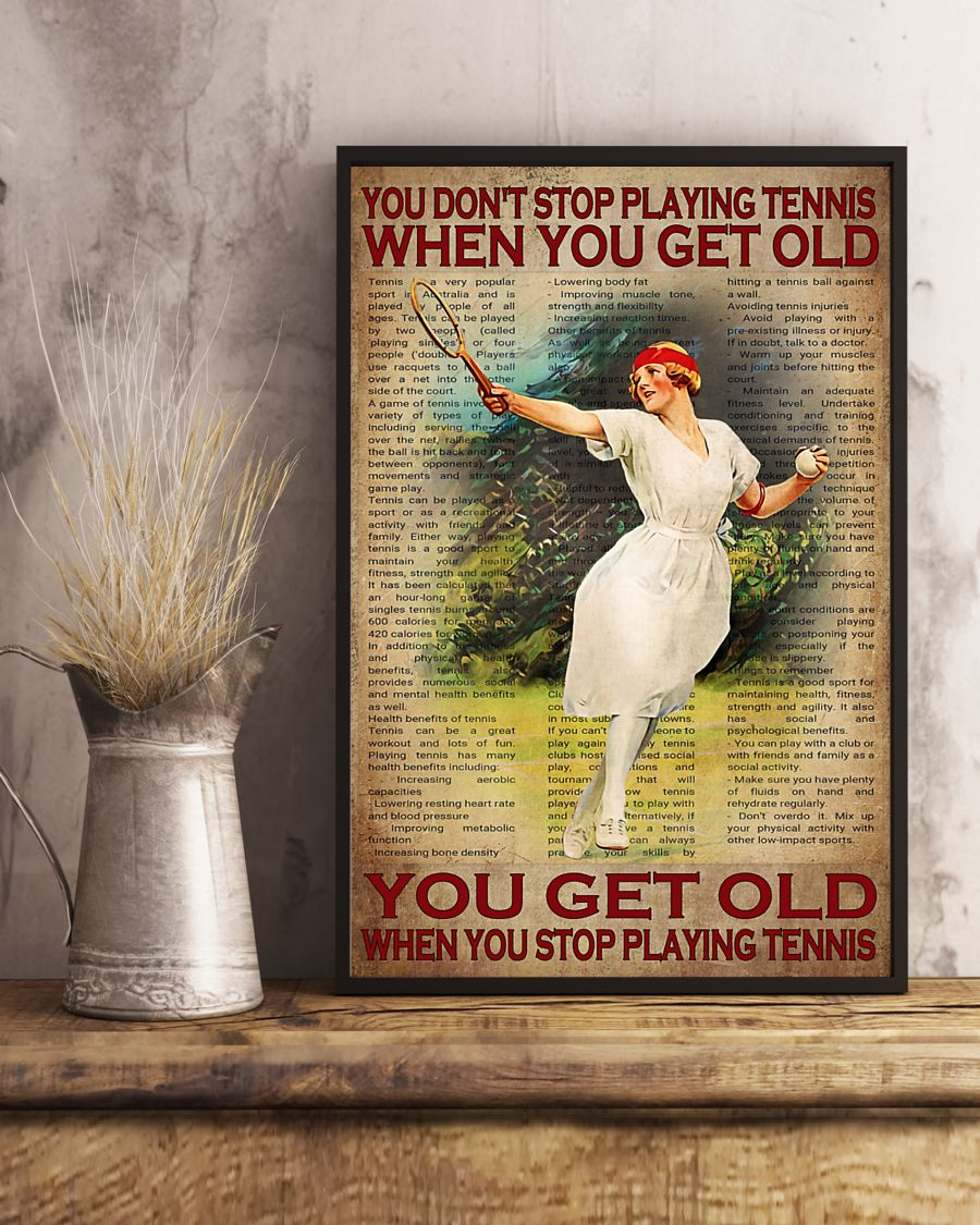 you dont stop playing tennis when you get old you get old when you stop playing tennis poster 4