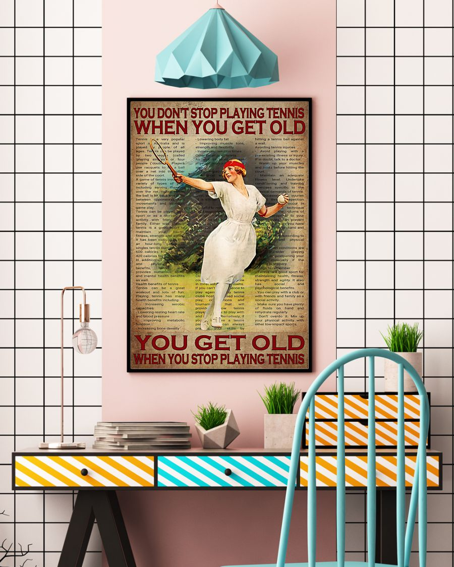 you dont stop playing tennis when you get old you get old when you stop playing tennis poster 5