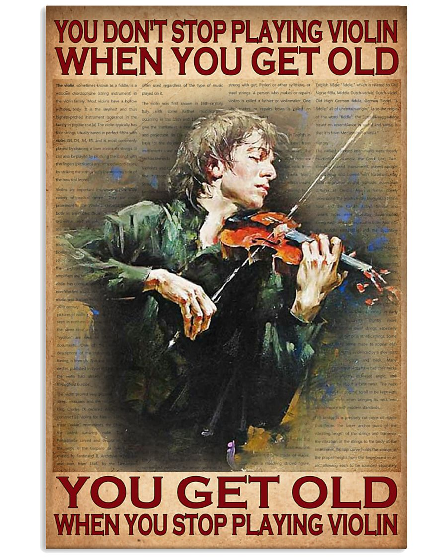 you dont stop playing violin when you get old you get old when you stop playing violin poster 2
