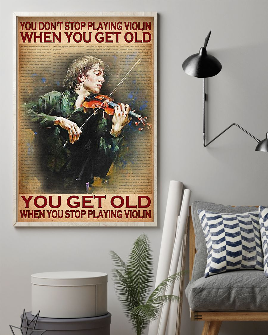 you dont stop playing violin when you get old you get old when you stop playing violin poster 3