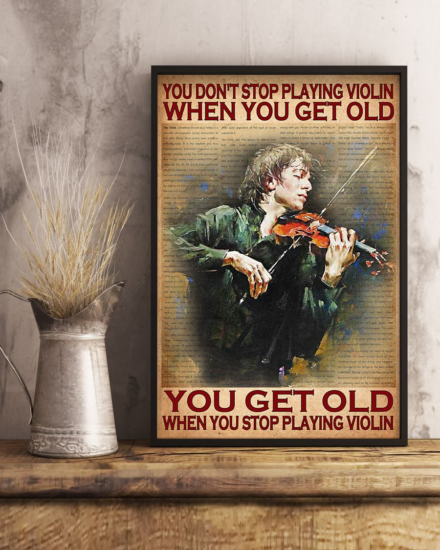 you dont stop playing violin when you get old you get old when you stop playing violin poster 4