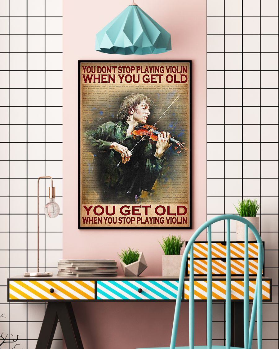 you dont stop playing violin when you get old you get old when you stop playing violin poster 5