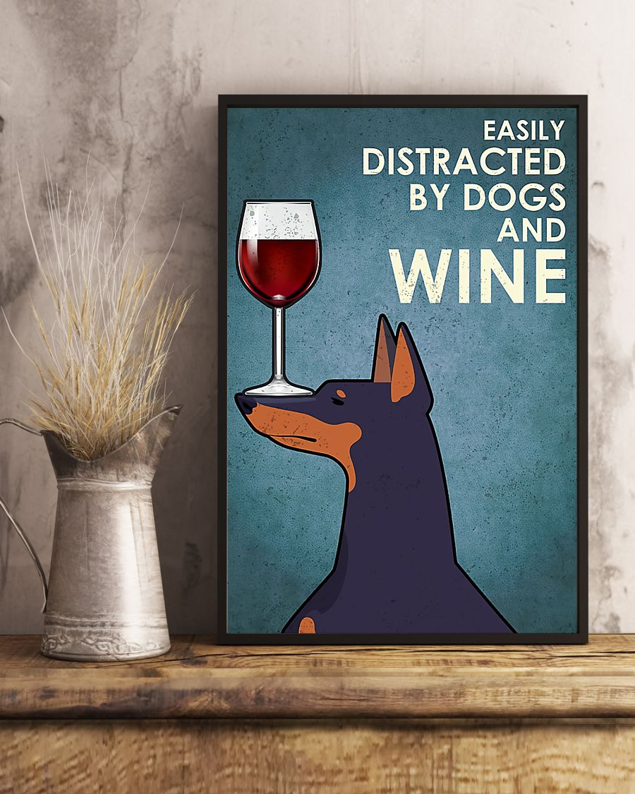 dog doberman easily distracted by dogs and wine poster 5