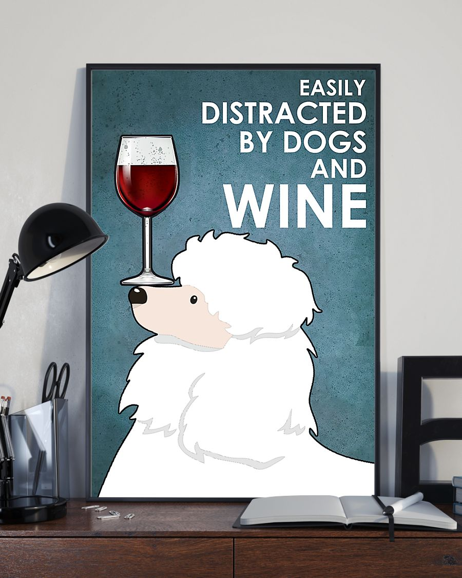 dog white poodle easily distracted by dogs and wine poster 4