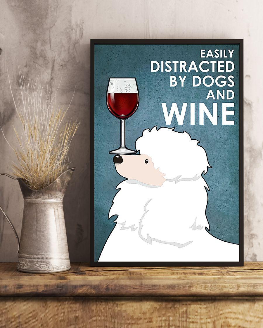 dog white poodle easily distracted by dogs and wine poster 5