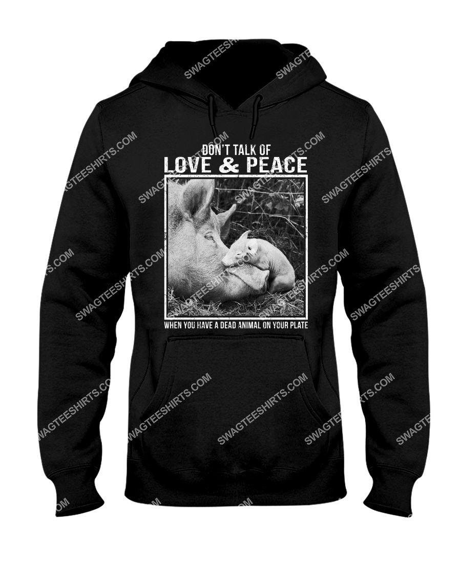 dont talk of love and peace when you have a dead animal on your plate save animals hoodie 1